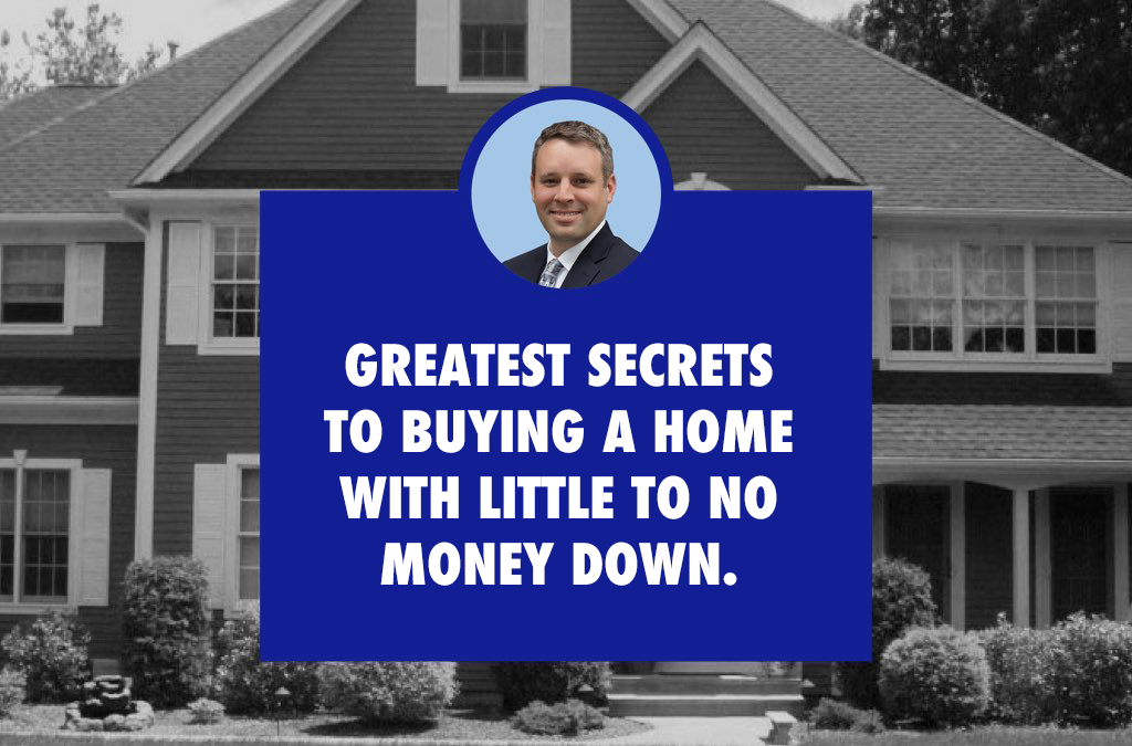3 Of The Greatest Secrets Of Buying A Home With Little To